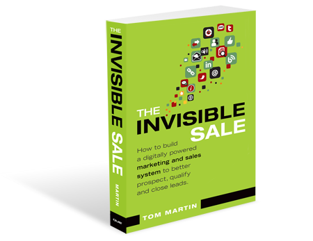 The Invisible Sale by Tom Martin - B2B Sales & Marketing Book